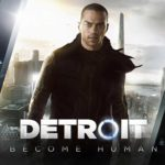 Detroit Become Human: Review, Gameplay, CYRI, Characters & Requirements